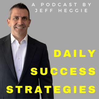 Daily Success Strategies - Jeff Heggie Entrepreneur & Coach