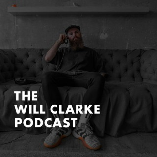 The Will Clarke Podcast