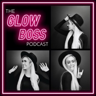 The Glow Boss Podcast