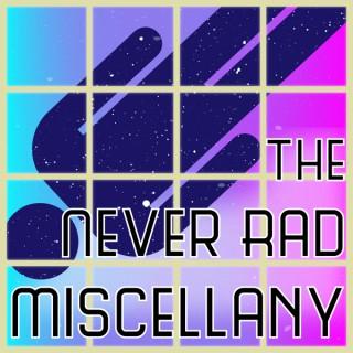The Never Rad Miscellany