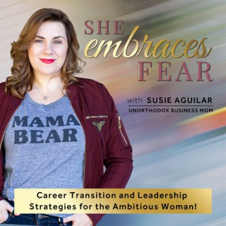 She Embraces FEAR - corporate exit strategy, business transition strategies, career transition coaching, success strategies f