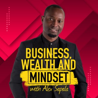 Business, Wealth And Mindset Podcast