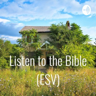 Bible Reading (ESV) Listen to the Bible Daily