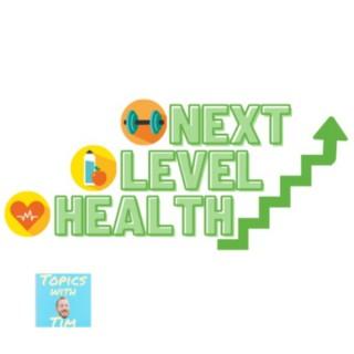 Topics With Tim - Next Level Health