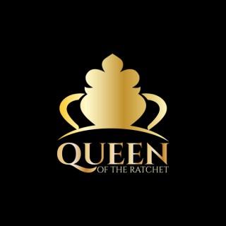 Queen Of The Ratchet