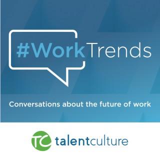 TalentCulture #WorkTrends