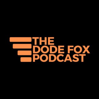The Dode Fox Podcast