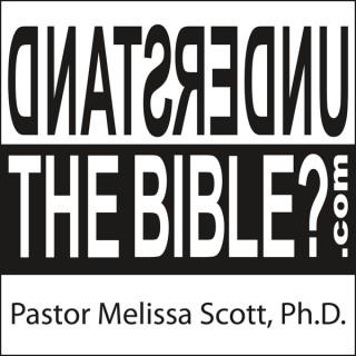 Understand the Bible?  Pastor Melissa Scott, Ph.D.