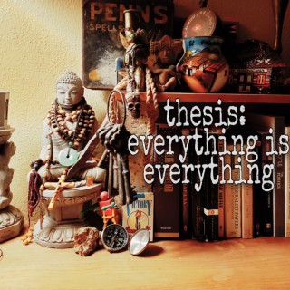 Thesis: Everything Is Everything