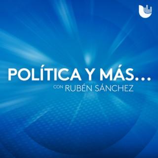 Política y más... con Rubén Sánchez