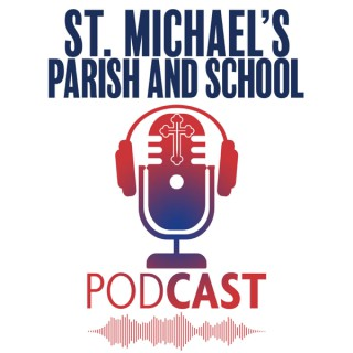 St. Michael's Catholic Parish & School Podcast