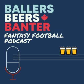 Ballers, Beers & Banter - NFL Fantasy Football Podcast