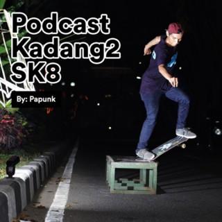 Podcast Kadang2 SK8