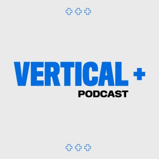 Vertical+ Podcast