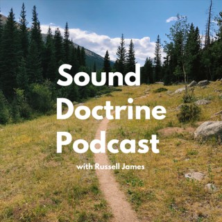Sound Doctrine Podcast with Russell James