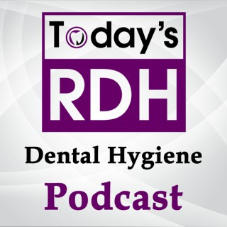 Today's RDH Dental Hygiene Podcast