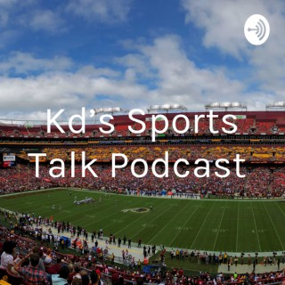 Kd's Sports Talk Podcast