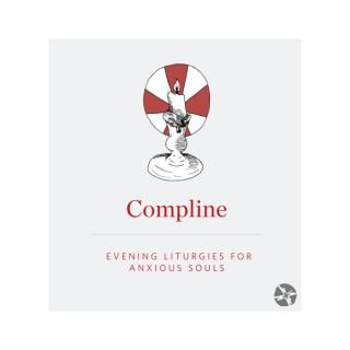 Compline: An Evening Liturgy for Anxious Souls