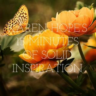 KAREN-HOPE'S 15 MINUTES OF SOLID INSPIRATION
