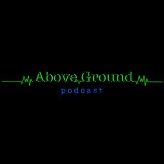 Above Ground Podcast