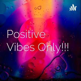 Positive Vibes Only!!!