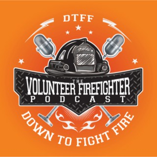 DTFF: The Volunteer Firefighter Podcast - Down To Fight Fire