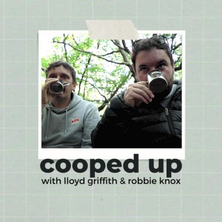 Cooped Up with Lloyd Griffith & Robbie Knox