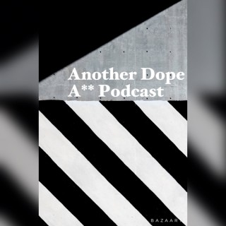 Another Dope A** Podcast