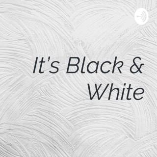 It's Black & White