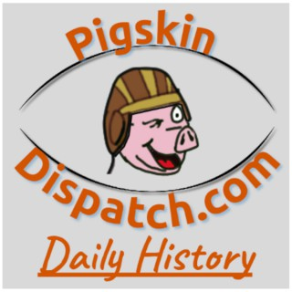Pigskin Daily History Dispatch