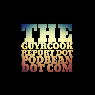 The Guy R Cook Report - Got a Minute?
