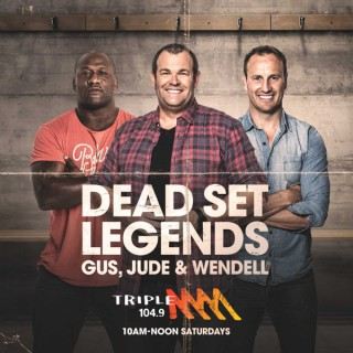 The Dead Set Legends Sydney Catch Up - Triple M Sydney - Gus, Jude & Wendell