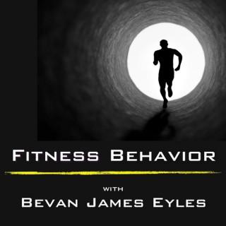 The Bevan James Eyles Show - The Fitness Behaviour Podcast