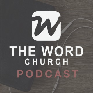 The Word Church Podcast