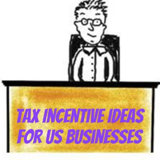 Tax Incentive Ideas for US Businesses