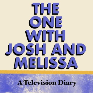 The One With Josh and Melissa