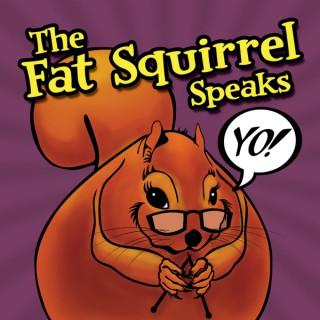The Fat Squirrel Speaks