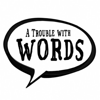 A Trouble with Words