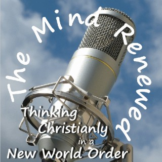 The Mind Renewed : Thinking Christianly in a New World Order