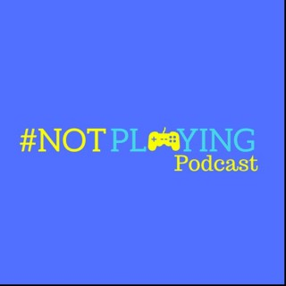 The #NOTplaying Podcast