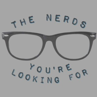 The Nerds You're Looking For | TV/Film Podcast