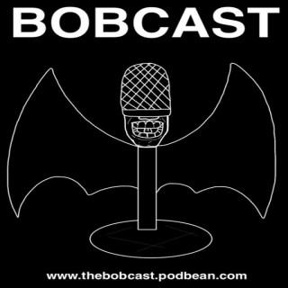 The BobCast