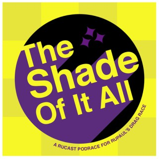 The Shade Of It All: A Rucast Podrace for RuPaul's Drag Race