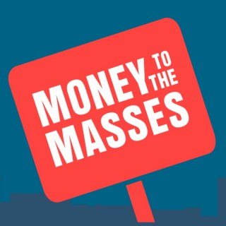 The Money To The Masses Podcast