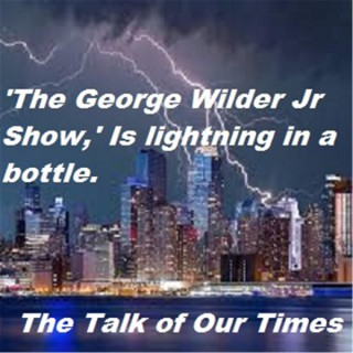 THE GEORGE WILDER  JR. SHOW