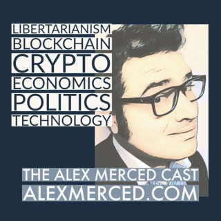 The Alex Merced Cast - Libertarianism, Blockchain and Economics