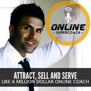 The Online SuperCoach Podcast | Attract, Sell and Serve like a Million Dollar Online Coach.