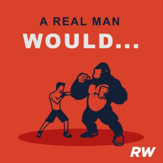 A Real Man Would...
