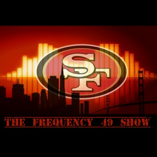 The Frequency 49 Show: San Francisco 49ers Podcast
