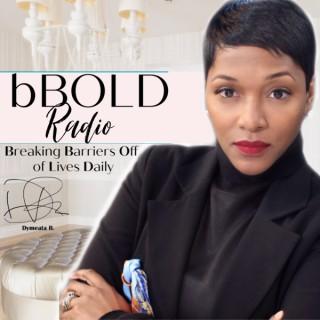bBold Radio|Motivation|Confidence|Faith|bBold with Dymeata B.